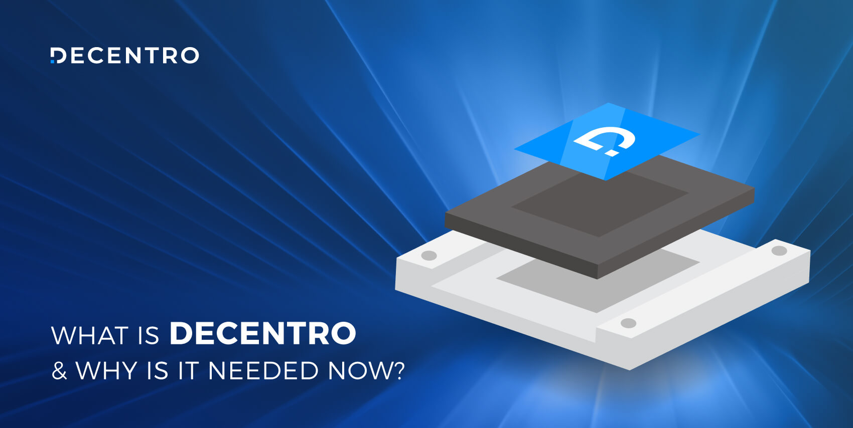 What is Decentro and why is it needed now.